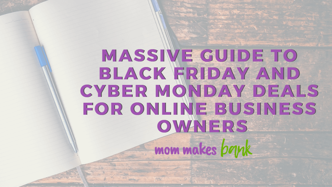 2018 Massive Guide to Black Friday and Cyber Monday Deals for Online Business Owners | Mom Makes Bank